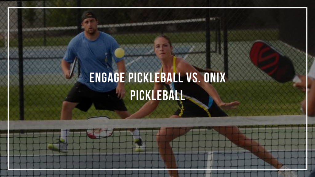 Engage Pickleball vs. Onix Pickleball: Featured Image
