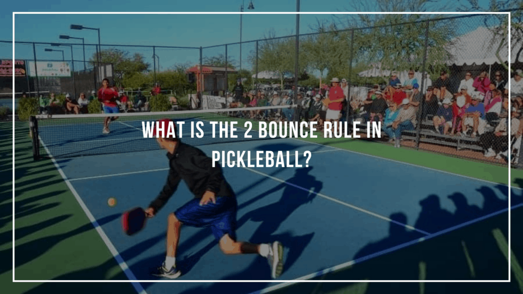 What Is the 2 Bounce Rule in Pickleball?
