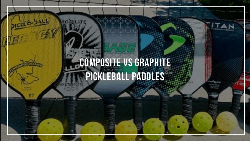 Composite vs Graphite Pickleball Paddles